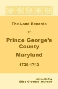 The Land Records of Prince George's County, Maryland, 1739-1743
