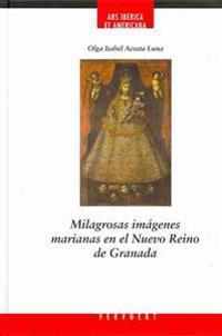 Milagrosas imágenes marianas en el nuevo reino de Granada / Marian's Miracles images in the New Kingdom of Granada