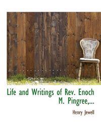 Life and Writings of REV. Enoch M. Pingree, ...