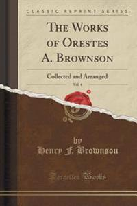 The Works of Orestes A. Brownson, Vol. 4