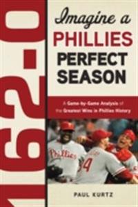 162-0: Imagine a Phillies Perfect Season