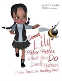 Sweet Lily Pitter Patter, What You Do Surely Matters: (To the Trees & the Bumbling Bees)