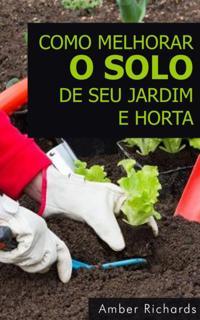 Como melhorar o solo de seu jardim e horta
