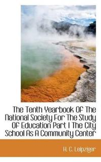 The Tenth Yearbook of the National Society for the Study of Education Part I the City School as a Co