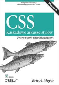 CSS. Kaskadowe arkusze stylow. Przewodnik encyklopedyczny. Wydanie III