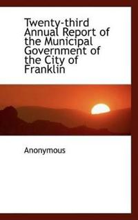 Twenty-Third Annual Report of the Municipal Government of the City of Franklin