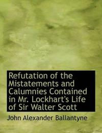 Refutation of the Mistatements and Calumnies Contained in Mr. Lockhart's Life of Sir Walter Scott
