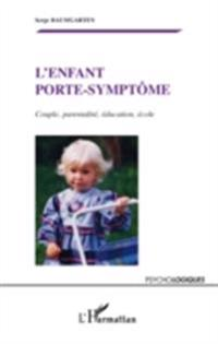 L'enfant porte-symptOme - couple, parentalite, education, ec