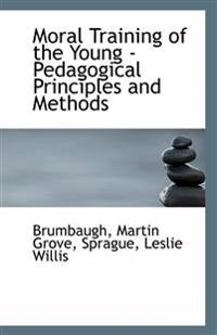 Moral Training of the Young - Pedagogical Principles and Methods