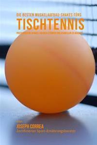 Die Besten Muskelaufbau-Shakes Furs Tischtennis: Proteinreiche Gerichte, Um Dich Starker Und Schneller Zu Machen