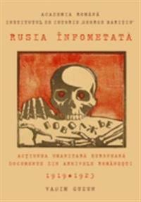 Rusia infometata. Actiunea umanitara europeana in documente din arhivele romanesti, 1919-1923