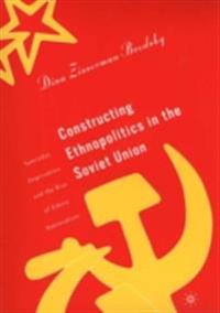 Constructing Ethnopolitics in the Soviet Union