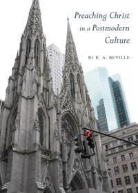 Preaching Christ in a Postmodern Culture