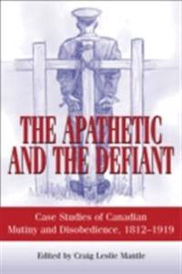 The Apathetic and the Defiant: Case Studies of Canadian Mutiny and Disobedience, 1812-1919