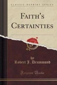Faith's Certainties (Classic Reprint)