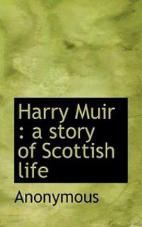 Harry Muir: A Story of Scottish Life