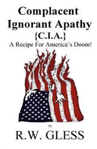 Complacent Ignorant Apathy: A Recipe for America's Doom