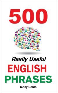 500 Really Useful English Phrases: Intermediate to Fluency