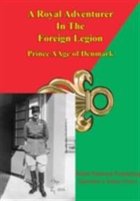 Prince Aage Of Denmark - A Royal Adventurer In The Foreign Legion