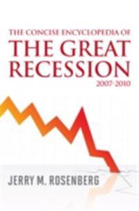 Concise Encyclopedia of The Great Recession 2007-2010