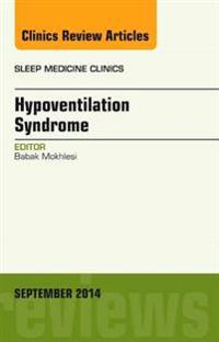 Sleep Hypoventilation: A State-of-the-Art Overview, An Issue of Sleep Medicine Clinics, E-Book