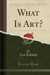 What Is Art? (Classic Reprint)