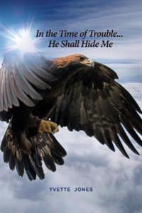 In the Time of Trouble... He Shall Hide Me