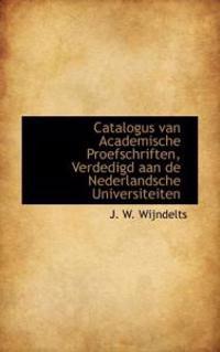 Catalogus Van Academische Proefschriften, Verdedigd Aan De Nederlandsche Universiteiten