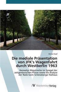 Die Mediale Prasentation Von JFK's Wagenfahrt Durch Westberlin 1963
