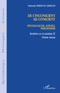 De l'inconscient au conscient - psychanalyse, science, philo