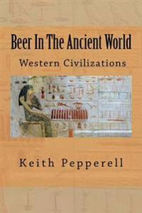 Beer in the Ancient World: Recipes from Ancient Civilizations