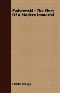 Paderewski - The Story Of A Modern Immortal