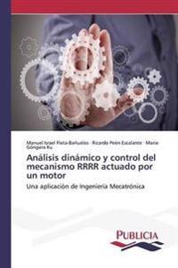 Analisis Dinamico y Control del Mecanismo Rrrr Actuado Por Un Motor