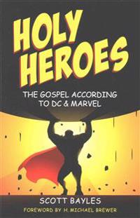 Holy Heroes: The Gospel According to DC & Marvel
