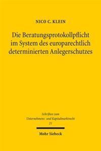 Die Beratungsprotokollpflicht Im System Des Europarechtlich Determinierten Anlegerschutzes