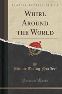 Whirl Around the World (Classic Reprint)