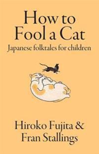 How to Fool a Cat: Japanese Folktales for Children
