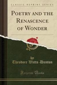 Poetry and the Renascence of Wonder (Classic Reprint)