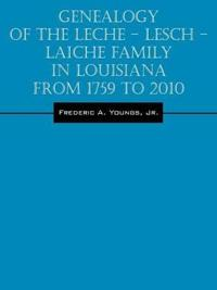 Genealogy of the Leche - Lesch - Laiche Family in Louisiana from 1759 to 2010