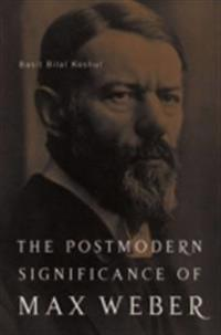 Postmodern Significance of Max Weber's Legacy: Disenchanting Disenchantment