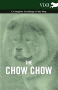 Chow Chow - A Complete Anthology of the Dog -