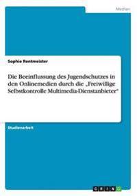 """Die Beeinflussung Des Jugendschutzes in Den Onlinemedien Durch Die """"Freiwillige Selbstkontrolle Multimedia-Dienstanbieter"""""""