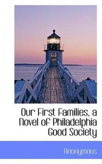 Our First Families, a Novel of Philadelphia Good Society