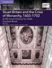 A/As Level History for Aqa Stuart Britain and the Crisis of Monarchy 1603-1702