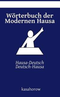 Worterbuch Der Modernen Hausa: Hausa-Deutsch, Deutsch-Hausa