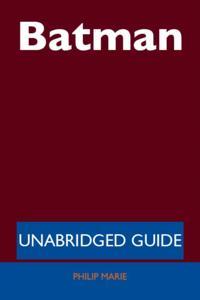 Batman - Unabridged Guide