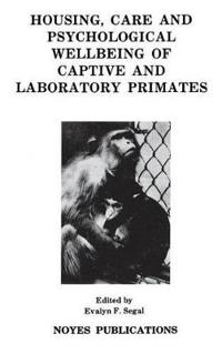 Housing, Care and Psychological Well-Being of Captive and Laboratory Primates
