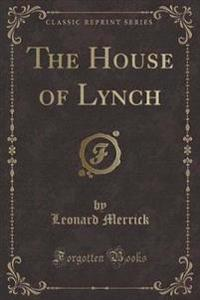 The House of Lynch (Classic Reprint)