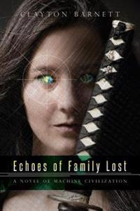 Echoes of Family Lost: A Novel of Machine Civilization