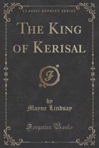 The King of Kerisal (Classic Reprint)